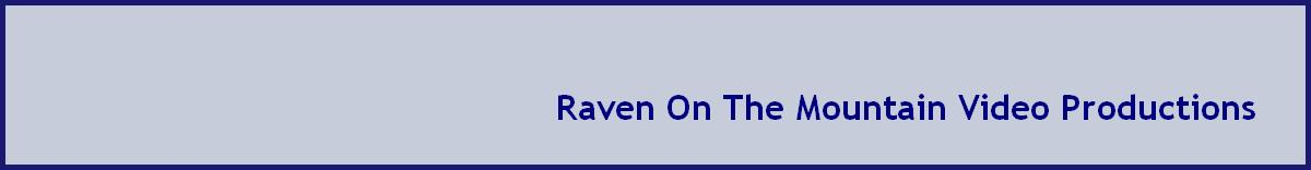 Raven On The Mountain Video Productions
